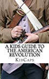 A Kid's Guide to the American Revolution, KidCaps, 1479372161