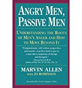 [ [ [ Angry Men, Passive Men: Understanding the Roots of Men's Anger and How to Move Beyond It[ ANGRY MEN, PASSIVE MEN: UNDERSTANDING THE ROOTS OF MEN'S ANGER AND HOW TO MOVE BEYOND IT ] By Allen, Marvin ( Author )May-10-1994 Paperback