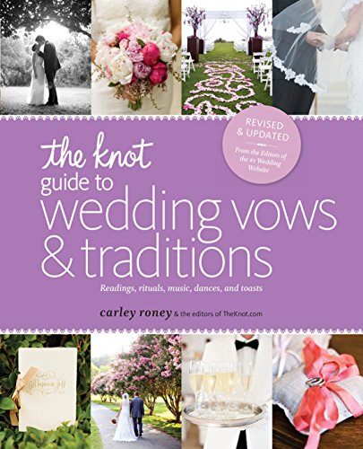 The Knot Guide to Wedding Vows and Traditions [Revised Edition]: Readings, Rituals, Music, Dances, and Toasts (Book Wedding Idea)