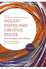 Violent States and Creative States (2 Volume Set): From the Global to the Individual Kindle Edition
