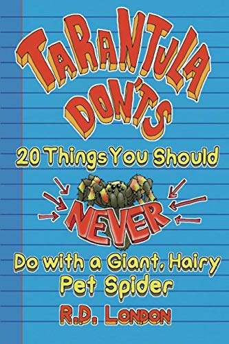 Tarantula Don'ts: 20 Things You Should NEVER Do With a Giant, Hairy Pet Spider