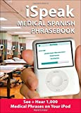 img - for iSpeak Medical Spanish Phrasebook: See + Hear 1,000 Medical Spanish Phrases on Your iPod (Set 4) book / textbook / text book