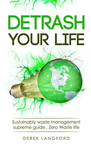 Detrash Your Life : Sustainably waste management supreme guide , Zero Waste life by [Langford, Derek]