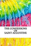 img - for The Confessions of Saint Augustine: Includes MLA Style Citations for Scholarly Secondary Sources, Peer-Reviewed Journal Articles and Critical Essays (Squid Ink Classics) book / textbook / text book
