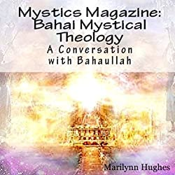 Bahai Mystical Theology: A Conversation with Bahaullah