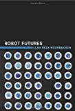 img - for Robot Futures by Nourbakhsh Illah Reza (2013-03-01) Hardcover book / textbook / text book