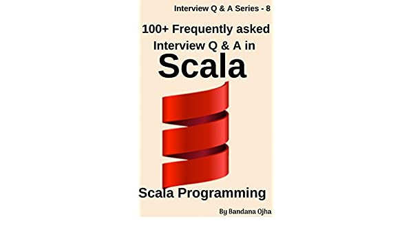 100+ Frequently Asked Interview Questions & Answers In Scala