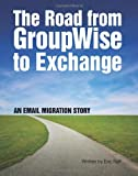 The Road from GroupWise to Exchange, Eric Raff, 146629146X