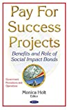 Pay for Success Projects: Benefits and Role of Social Impact Bonds