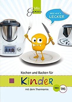 Kochen und backen f r kinder mit dem thermomix german edition ebook corinna - Kochen fur kinder thermomix ...