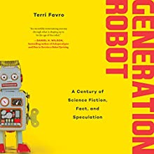 Generation Robot: A Century of Science Fiction, Fact, and Speculation Audiobook by Terri Favro Narrated by Teri Schnaubelt