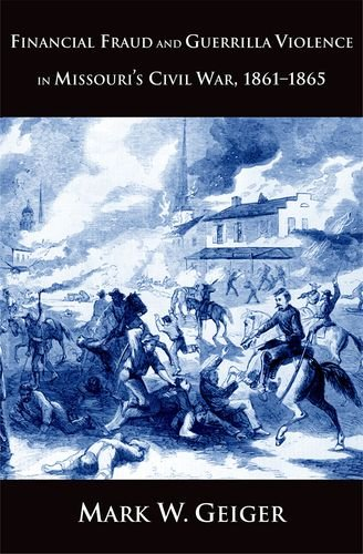 Financial Fraud and Guerrilla Violence in Missouri's Civil War, 1861-1865 (Yale Series in Economic and Financial History) PDF