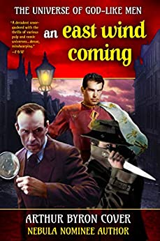 An East Wind Coming: An immortal Sherlock Holmes and a deathless Jack the Ripper in a duel through space and time (The Universe of God-like Men Book 3) by [Cover, Arthur Byron]