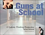 Guns at School - A Systems Thinking Perspective, Richmond, Barry, 1427601380
