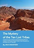 The Mystery of the Ten Lost Tribes : A Critical Survey of Historical and Archaeological Records Relating to the People of Israel in Exile in Syria, Mesopotamia and Persia up to Ca. 300 Bce, Shavitsky, Ziva, 1443835021