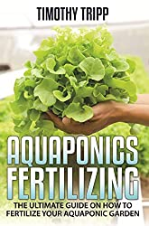Aquaponics Fertilizing: The Ultimate Guide on How to Fertilize Your Aquaponic Garden (English Edition)