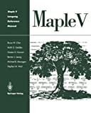 Maple V Language Reference Manual, Char, Bruce W. and Geddes, Keith O., 038794124X