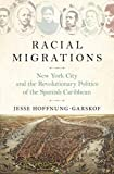 "Jesse Hoffnung-Garskof, ""Racial Migrations: New York City and the Revolutionary Politics of the Spanish Caribbean"" (Princeton UP, 2019)"