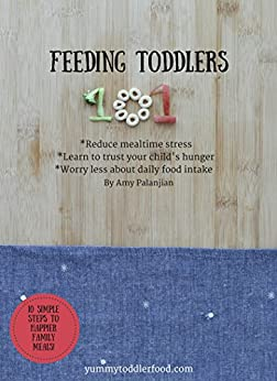 Feeding Toddlers 101 by [Palanjian, Amy]