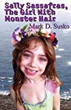 Sally Sassafras, the Girl with Monster Hair, Mark D. Susko, 1456055216