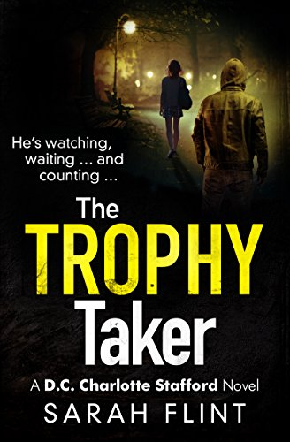 The Trophy Taker (DC Charlotte Stafford Series) by [Flint, Sarah]