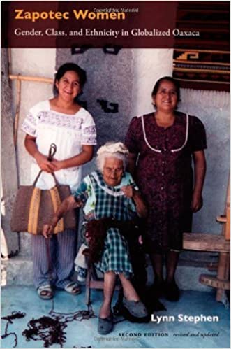Zapotec Women: Gender, Class, and Ethnicity in Globalized Oaxaca by Lynn Stephen (2005-10-17)