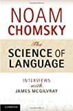 The Science of Language : Interviews with James McGilvray, Chomsky, Noam, 1107016371
