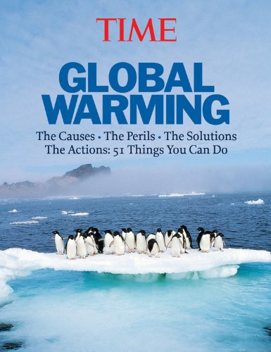 Time: Global Warming: The Causes, the Perils, the Politics - and What It Means for You
