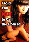 I Told You Not to Call the Police!