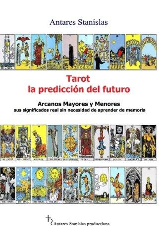Tarot, la prediccion del futuro. Arcanos mayores y menores  [Stanislas, Antares] (Tapa Blanda)