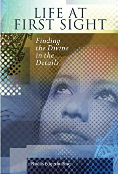 Life at First Sight: Finding the Divine in the Details by [Ring, Phyllis Edgerly]