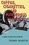 Coffee, Cigarettes, and Murderous Thoughts, Henry Martin, 1481218514