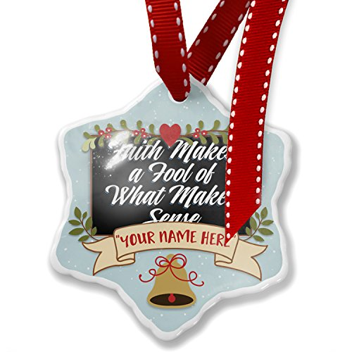Add Your Own Custom Name, Classic design Faith Makes a Fool of What Makes Sense Christmas Ornament NEONBLOND by NEONBLOND
