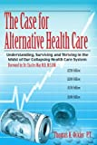 The Case for Alternative Healthcare, Thomas Ockler P.T., 1434318842