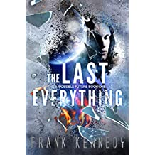 The Last Everything (The Impossible Future, Book 1) (English Edition)