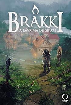 O Brakki (A Lágrima de Giius Livro 1) por [Regal, André]