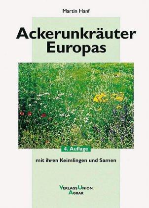 Ackerunkräuter Europas. Mit ihren Keimlingen und Samen
