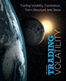 Trading Volatility: Trading Volatility, Correlation, Term Structure and Skew by Colin Bennett (2014-08-17)
