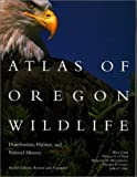 Atlas of Oregon Wildlife: Distribution, Habitat, and Natural History