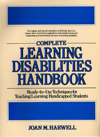 Complete Learning Disabilities Handbook: Ready-To-Use Techniques for Teaching Learning-Handicapped Students (Complete Learning Disabilities Directory)