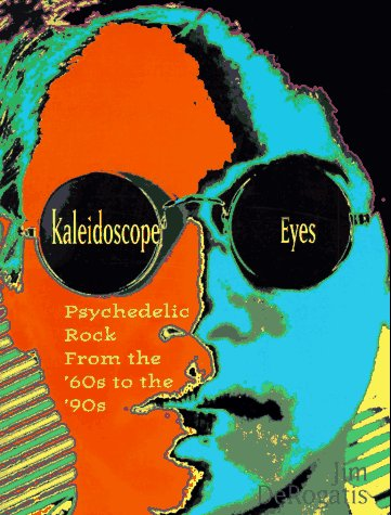 (Kaleidoscope Eyes: Psychedelic Rock from the '60s to the '90s (Citadel Underground Series))
