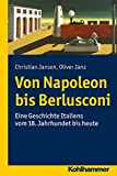 Von Napoleon Bis Berlusconi : Eine Geschichte Italiens Vom 18. Jahrhundert Bis Heute, Jansen, Christian and Janz, Oliver, 317021344X