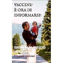 VACCINI?  È ORA DI INFORMARSI!: Quello che ho imparato sui vaccini (Italian Edition)