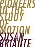 Pioneers in the Study of Motion, Susan Briante, 0916272931