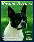 img - for Boston Terriers: Everything About Purchase, Care, Nutrition, Breeding, Behavior, and Training (Complete Pet Owner's Manual) book / textbook / text book