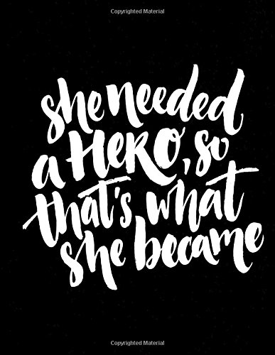 She needed a HERO, so that's what she became: Lined notebook, Extra large (8.5 x 11) inches, 110 lined pages and White paper (black)