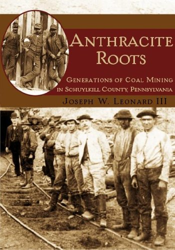 Anthracite Roots: Generations Of Coal Mining In Schuylkill County, Pennsylvania