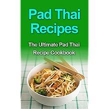 Pad Thai Recipes: The Ultimate Pad Thai Recipe Cookbook