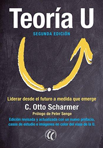 Teoría U: Liderar desde el futuro a medida que emerge (Spanish Edition)