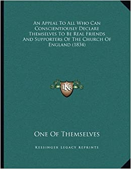 Book An Appeal to All Who Can Conscientiously Declare Themselves to Be Real Friends and Supporters of the Church of England (1834)